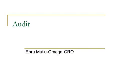 Audit Ebru Mutlu-Omega CRO. General Purpose to help quality (to maintain quality at present) to assure quality (make sure that quality in future is maintained)