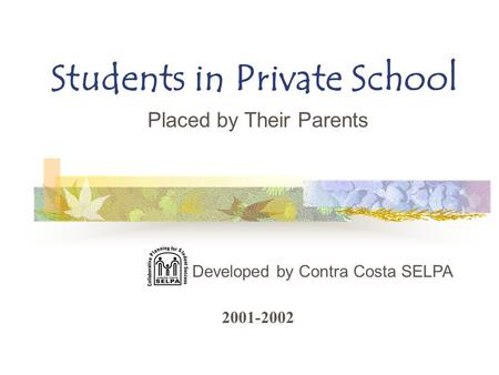 Students in Private School Placed by Their Parents Developed by Contra Costa SELPA 2001-2002.