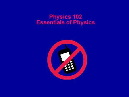 Physics 102 Essentials of Physics. Instructor: Dr. Shaukat Goderya Office: Science 213 B Office Hours: M, T, and W, 1-2, or by appointment Lecture: MW.