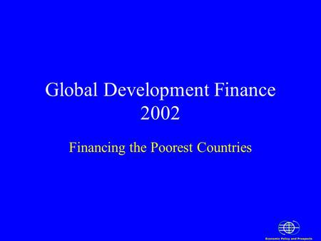 Global Development Finance 2002 Financing the Poorest Countries.