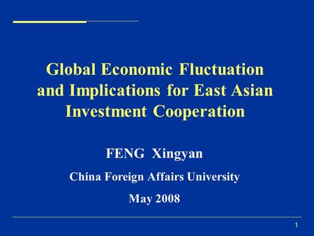 1 Global Economic Fluctuation and Implications for East Asian Investment Cooperation FENG Xingyan China Foreign Affairs University May 2008.
