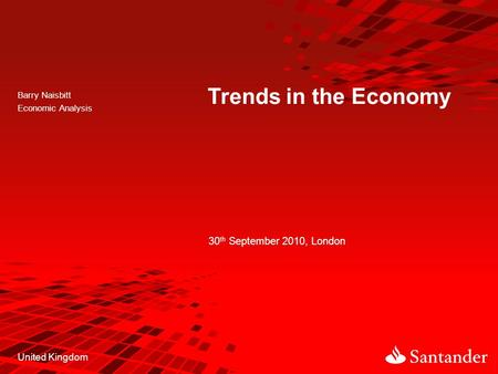 Barry Naisbitt Economic Analysis Trends in the Economy 30 th September 2010, London United Kingdom.