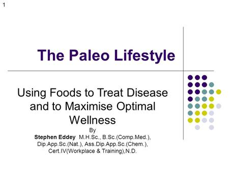 The Paleo Lifestyle Using Foods to Treat Disease and to Maximise Optimal Wellness By Stephen Eddey M.H.Sc., B.Sc.(Comp.Med.), Dip.App.Sc.(Nat.), Ass.Dip.App.Sc.(Chem.),