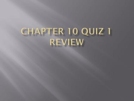Chapter 10 Quiz 1 review.