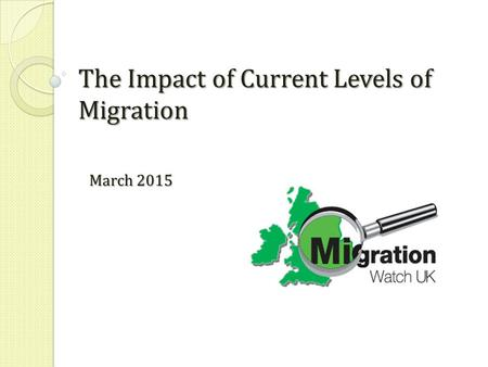 The Impact of Current Levels of Migration March 2015.
