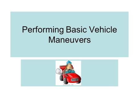 Performing Basic Vehicle Maneuvers