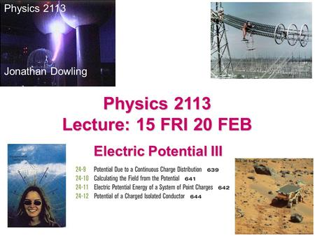 Physics 2113 Lecture: 15 FRI 20 FEB Electric Potential III Physics 2113 Jonathan Dowling.