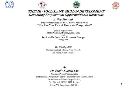 "1 THEME : SOCIAL AND HUMAN DEVELOMENT Generating Employment Opportunities <strong>in</strong> Karnataka A Way Forward Paper Presented at the 2 Days Seminar on ""11th Five."