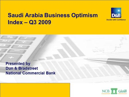 Saudi Arabia Business Optimism Index – Q3 2009 Presented by Dun & Bradstreet National Commercial Bank.