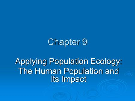 Applying Population Ecology: The Human Population and Its Impact