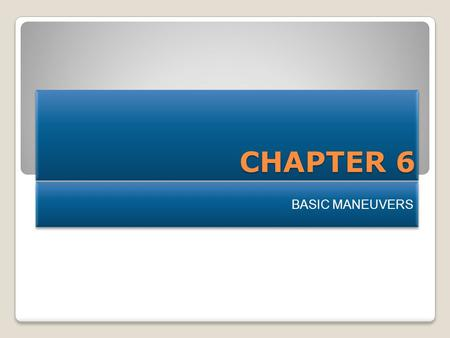 CHAPTER 6 BASIC MANEUVERS.
