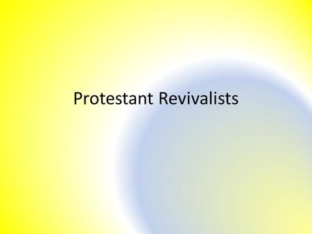 Protestant Revivalists. What problems did Protestant Revivalists want to solve? Alcoholism, illiteracy, overcrowded housing, poor health care, abuse of.