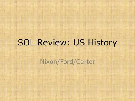 SOL Review: US History Nixon/Ford/Carter.