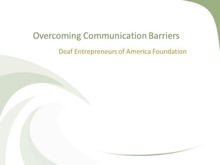 Overcoming Communication Barriers Deaf Entrepreneurs of America Foundation.