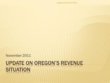 November 2011 Legislative Revenue Office 1.  Oregon & the U.S. remain mired in a very slow economic recovery.  Oregon tax collections have picked up.