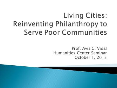 Prof. Avis C. Vidal Humanities Center Seminar October 1, 2013.