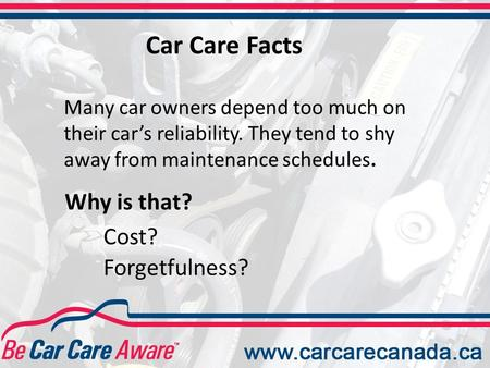 Many car owners depend too much on their car's reliability. They tend to shy away from maintenance schedules. Why is that? Forgetfulness? Cost? Car Care.