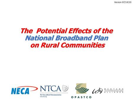 The Potential Effects of the National Broadband Plan on Rural Communities Version 07/14/10.