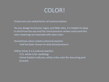 Colors are non-verbal forms of communication. As you design brochures, logos, and Web sites, it is helpful to keep in mind how the eye and the mind perceive.