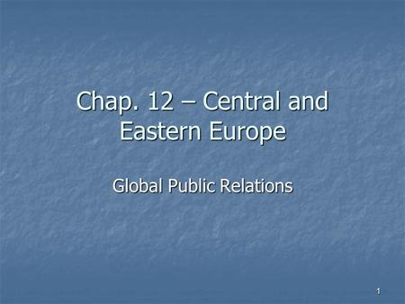 Chap. 12 – Central and Eastern Europe Global Public Relations 1.