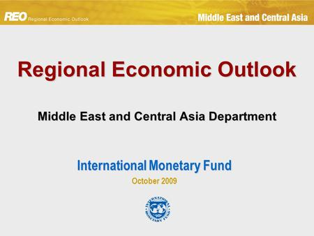 Regional Economic Outlook Middle East and Central Asia Department International Monetary Fund October 2009.