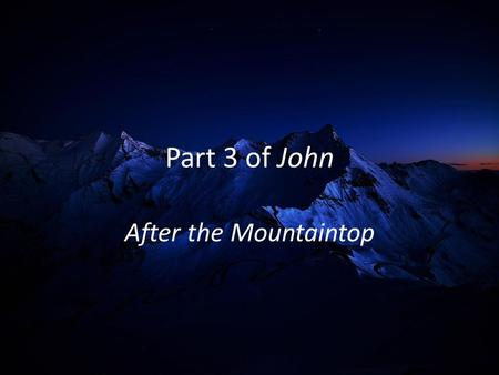 Part 3 of John After the Mountaintop. John 6:1-3 Some time after this, Jesus crossed to the far shore of the Sea of Galilee (that is, the Sea of Tiberias),