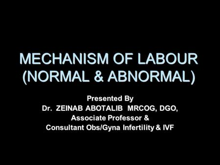MECHANISM OF LABOUR (NORMAL & ABNORMAL)