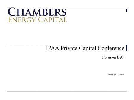 IPAA Private Capital Conference Focus on Debt February 24, 2011.