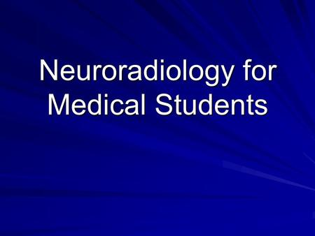 Neuroradiology for Medical Students