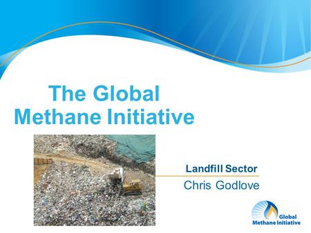 1 The Global Methane Initiative Landfill Sector Chris Godlove.