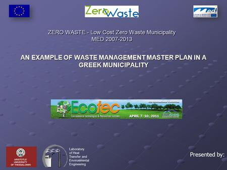 ZERO WASTE - Low Cost Zero Waste Municipality MED 2007-2013 AN EXAMPLE OF WASTE MANAGEMENT MASTER PLAN IN A GREEK MUNICIPALITY Laboratory of Heat Transfer.
