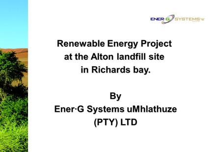 Renewable Energy Project at the Alton landfill site in Richards bay. By Ener·G Systems uMhlathuze (PTY) LTD.