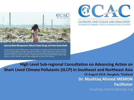 High Level Sub-regional Consultation on Advancing Action on Short Lived Climate Pollutants (SLCP) in Southeast and Northeast Asia 19 August 2014, Bangkok,