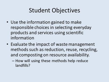 Student Objectives Use the information gained to make responsible choices in selecting everyday products and services using scientific information Evaluate.