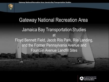 Gateway National Recreation Area Jamaica Bay Transportation Studies at Floyd Bennett Field, Jacob Riis Park, Riis Landing, and the Former Pennsylvania.