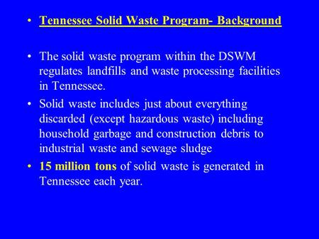Tennessee Solid Waste Program- Background The solid waste program within the DSWM regulates landfills and waste processing facilities in Tennessee. Solid.