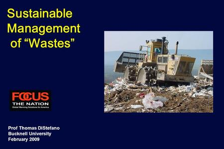 "Sustainable Management of ""Wastes"" Prof Thomas DiStefano Bucknell University February 2009."