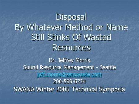Disposal By Whatever Method or Name Still Stinks Of Wasted Resources Dr. Jeffrey Morris Sound Resource Management - Seattle 206-599-6734.