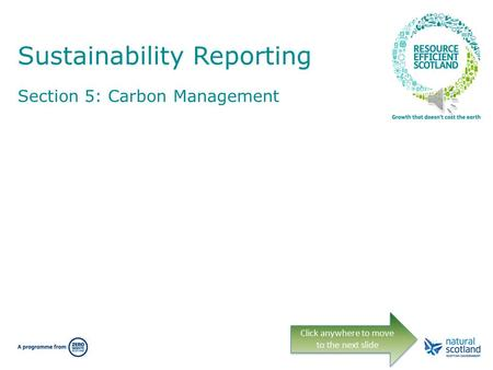 Sustainability Reporting Section 5: Carbon Management Click anywhere to move to the next slide.