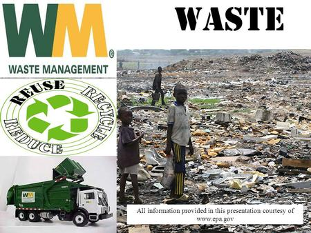 Waste All information provided in this presentation courtesy of www.epa.gov.