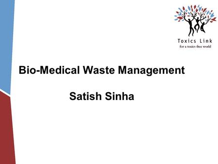 Bio-Medical Waste Management Satish Sinha. History of medical waste Medical Waste Tracking Act in US I Draft Rules in India–1995 Final Rules in 1998,