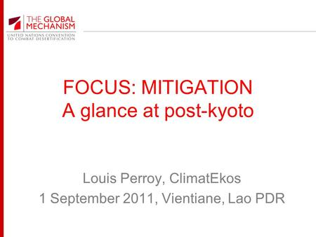 FOCUS: MITIGATION A glance at post-kyoto Louis Perroy, ClimatEkos 1 September 2011, Vientiane, Lao PDR.