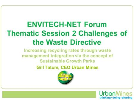 ENVITECH-NET Forum Thematic Session 2 Challenges of the Waste Directive Increasing recycling rates through waste management integration via the concept.