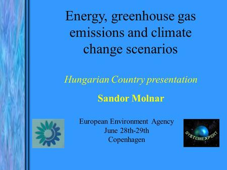 European Environment Agency June 28th-29th Copenhagen Hungarian Country presentation Sandor Molnar Energy, greenhouse gas emissions and climate change.