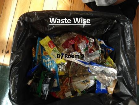 Waste Wise By Room 9. What is Waste Wise? Waste Wise is a programme that is about being smart about our waste. The Earth only has so many resources and.