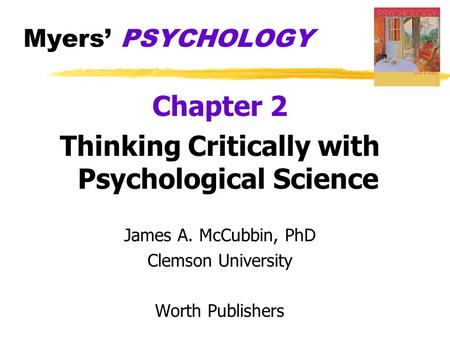 Myers' PSYCHOLOGY Chapter 2 Thinking Critically with Psychological Science James A. McCubbin, PhD Clemson University Worth Publishers.