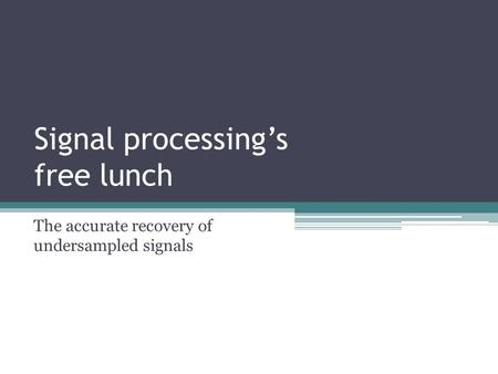 Signal processing's free lunch The accurate recovery of undersampled signals.