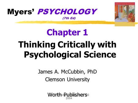 Ch 1 Thinking Critically Psyc 100 2004 Myers' PSYCHOLOGY (7th Ed) Chapter 1 Thinking Critically with Psychological Science James A. McCubbin, PhD Clemson.