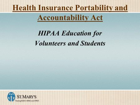 Health Insurance Portability and Accountability Act HIPAA Education for Volunteers and Students.