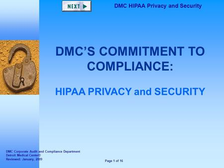 Page 1 of 16 DMC HIPAA Privacy and Security DMC'S COMMITMENT TO COMPLIANCE: HIPAA PRIVACY and SECURITY DMC Corporate Audit and Compliance Department Detroit.